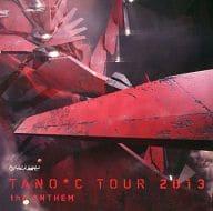 TANO*C TOUR 2013 the ANTHEM / HARDCORE TANO*C